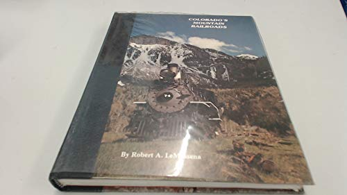 Colorado's Mountain Railroads.: Robert A. LeMassena.