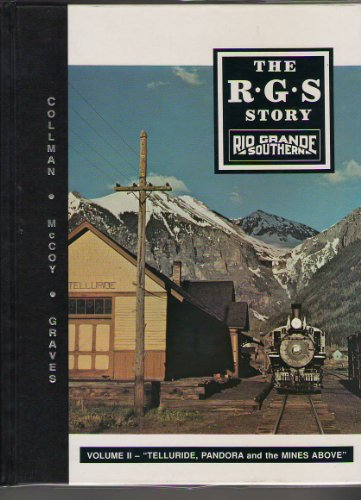 The R.G.S. Story: Rio Grande Southern - Vol. II: Telluride, Pandora and the Mines Above: Collman, ...