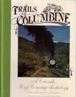 9780913582596: Trails Among the Columbine: A Colorado High Country Anthology (1993 / 1994): The Monarch Branch of the Denver & Rio Grande Railway