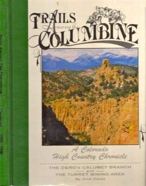 Trails Among the Columbine: A Colorado High Country Chronicle 1996/1967: Dixon, Dick