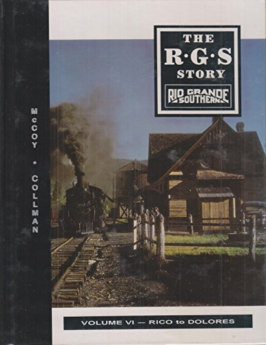 THE R. G. S. STORY. RIO GRANDE SOUTHERN. Volume VI. Rico to Dolores.: McCoy, Dell A. & Russ Coleman