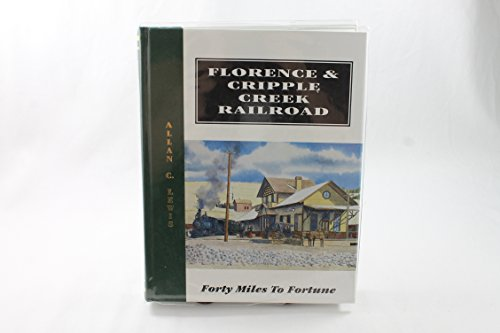 9780913582725: Florence & Cripple Creek Railroad: Forty miles to fortune : a history of the fabulous narrow-gauge Florence & Cripple Creek Railroad and America's ... region...the amazing Cripple Creek District