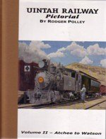 Uintah Railway: Volume II -Atchee to Watson: Polley, Rodger