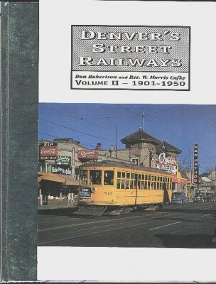 Denver's Street Railways, Volume II, 1901-1950: Robertson, Don;Cafky, Morris;Haley, E. J.