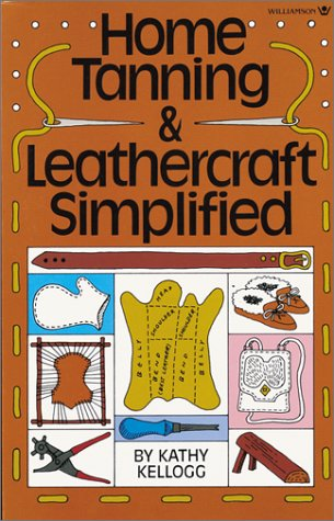 Home Tanning and Leathercraft Simplified: Kathy Kellogg