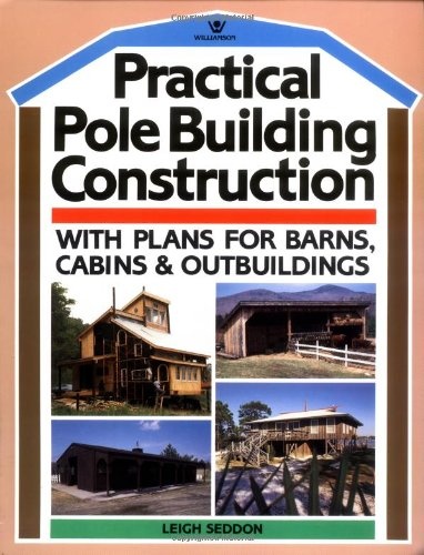 9780913589168: Practical Pole Building Construction: With Plans for Barns, Cabins, & Outbuildings