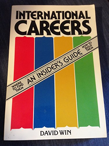 International Careers: An Insider's Guide - Where to Find Them - How to Build Them: Win, David