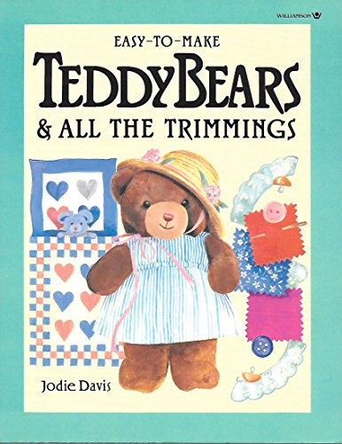 Easy-To-Make Teddy Bears & All the Trimmings: Jodie Davis