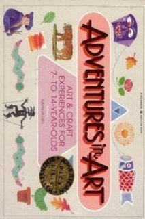 9780913589540: Adventures in Art: Art and Craft Experiences for 7-To 14-Year-Olds