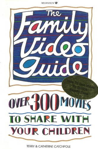 The Family Video Guide: Over Three-Hundred Movies to Share with Your Children: Catchpole, Terry; ...