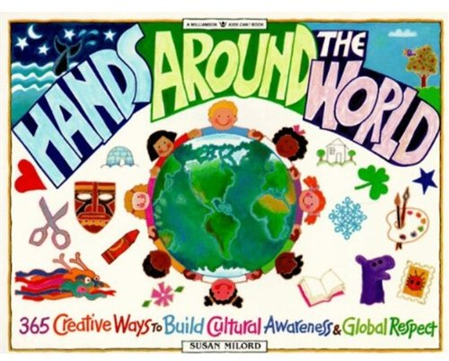 Hands Around the World: 365 Creative Ways to Encourage Cultural Awareness and Global Respect
