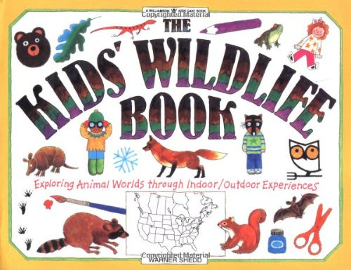 The Kids' Wildlife Book : Exploring Animal Worlds Through Indoor/Outdoor Experiences (Kids Can Bks.)