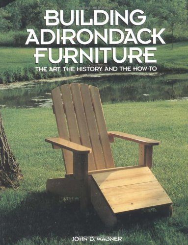 9780913589878: Building Adirondack Furniture: The Art, the History, & How-To