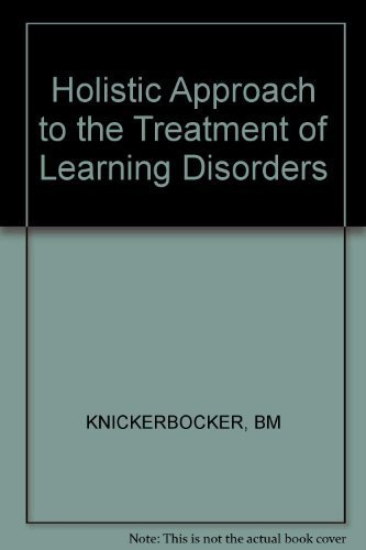 Holistic Approach to the Treatment of Learning Disorders: Knickerbocker, Barbara M.