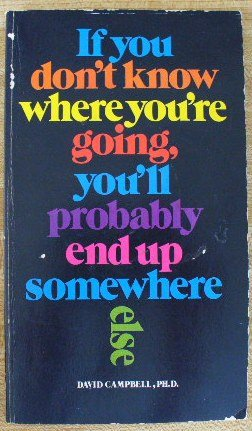 9780913592427: If You Don't Know Where You're Going You'll Probably End Up Somewhere Else