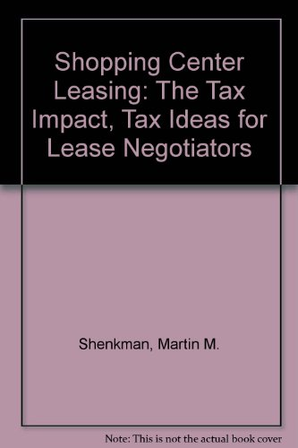 9780913598726: Shopping Center Leasing: The Tax Impact, Tax Ideas for Lease Negotiators