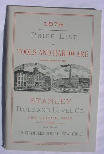 1879 Price List of tools and Hardware Manufactured By the Stanley Rule and Level Company: Stanley ...