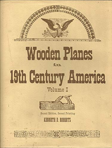 Wooden Planes in Nineteenth Century America, Vol. 1
