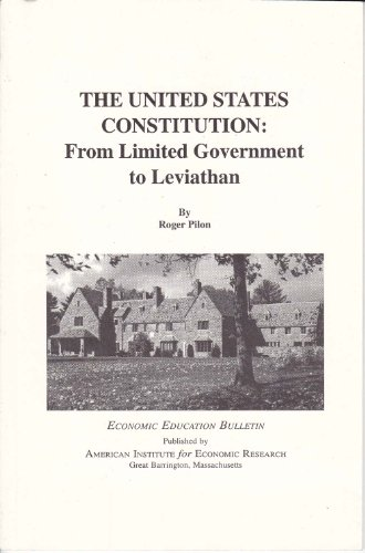 The United States Constitution: From Limited Government to Leviathan (Economic Education Bulletin):...
