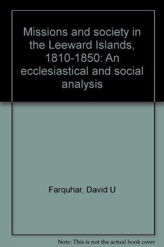 Missions and society in the Leeward Islands, 1810-1850: An ecclesiastical and social analysis: ...