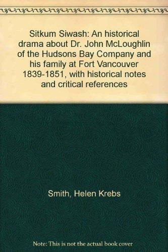 Sitkum siwash: An historical drama about Dr.: Smith, Helen Krebs