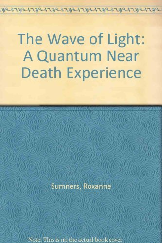 9780913627112: The Wave of Light: A Quantum Near Death Experience
