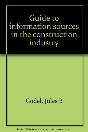 Guide to information sources in the construction industry: Jules B Godel