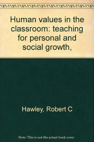 Human values in the classroom: teaching for: Robert C Hawley