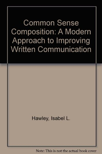 Common Sense Composition: A Modern Approach to Improving Written Communication: Hawley, Isabel L.