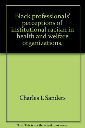 Black professionals' perceptions of institutional racism in: Sanders, Charles L