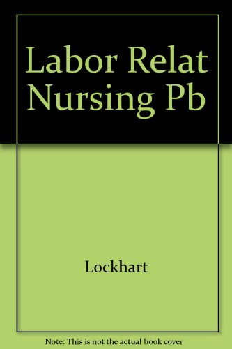 9780913654637: Labor Relat Nursing Pb (Organizational security and longevity)