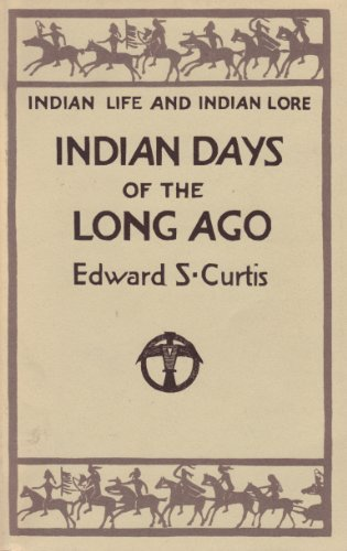 Indian Days of the Long Ago: Curtis, Edward S.