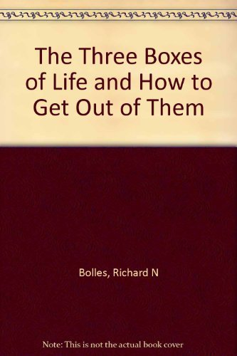The Three Boxes of Life: And How to Get Out of Them: Bolles, Richard N.