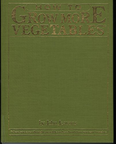 9780913668993: How to Grow More Vegetables... than you ever thought possible on less land than you can imagine: A Primer on the Life-Giving Biodynamic/French Intensive Method of Organic Horticulture