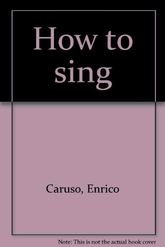 How to sing (9780913670019) by Caruso, Enrico