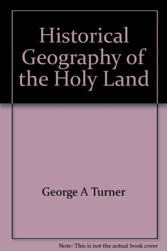 Historical Geography of the Holy Land: Turner, George A