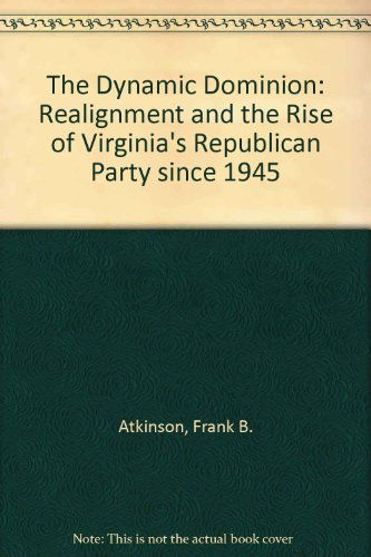 9780913696392: The Dynamic Dominion: Realignment and the Rise of Virginia's Republican Party Since 1945