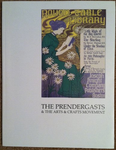 9780913697078: The Prendergasts & the arts & crafts movement: The art of American decoration & design, 1890-1920