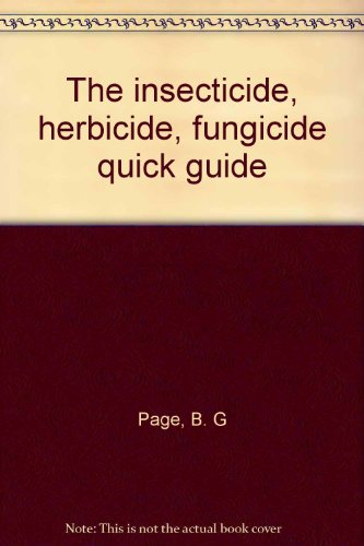 The insecticide, herbicide, fungicide quick guide: B. G Page