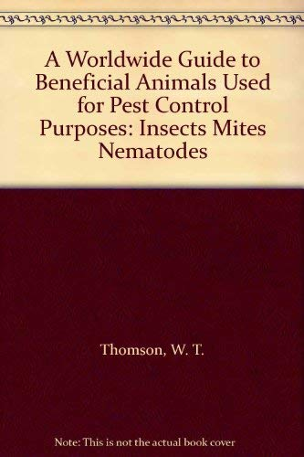 A Worldwide Guide to Beneficial Animals Used for Pest Control Purposes: Insects Mites Nematodes: ...