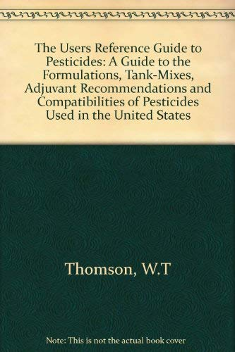 9780913702574: The Users Reference Guide to Pesticides: A Guide to the Formulations, Tank-Mixes, Adjuvant Recommendations and Compatibilities of Pesticides Used in