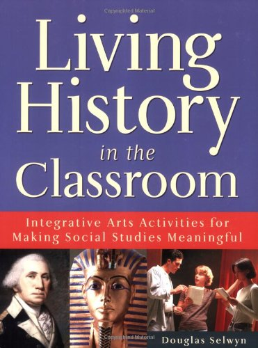 9780913705902: Living History in the Classroom: Integrative Arts Activities for Making Social Studies Meaningful