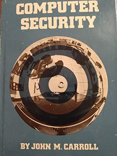 Computer Security: Carroll, John M.