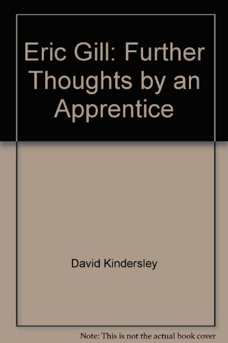 Eric Gill. Further Thoughts by an Apprentice.: David Kindersley