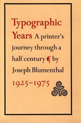 Typographic Years A Printer's Journey Through a Half Century 1925-1975: Blumenthal, Joseph