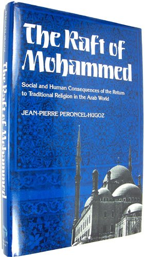 9780913729311: The Raft of Mohammed: Social and Human Consequences of the Return to Traditional Religion in the Arab World