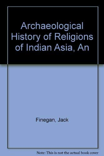 An Archaeological History of Religions of Indian Asia: Finegan, Jack