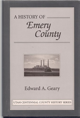 A History of Emery County (Utah Centennial County History Ser.): Geary, Edward A.