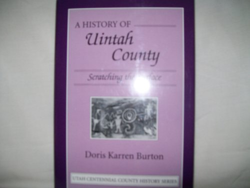 A HISTORY OF UINTAH COUNTY: SCRATCHING THE SURFACE