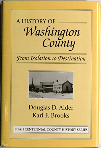 9780913738139: A history of Washington County: From isolation to destination ([Utah centennial county history series])